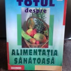 TOTUL DESPRE ALIMENTATIA SANATOASA - RADU M. OLINESCU