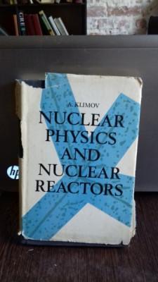 NUCLEAR PHYSICS AND NUCLEAR REACTORS - A.KLIMOV (FIZICA NUCLEARA SI REACTOARE NUCLEARE) foto