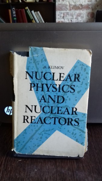 NUCLEAR PHYSICS AND NUCLEAR REACTORS - A.KLIMOV (FIZICA NUCLEARA SI REACTOARE NUCLEARE)