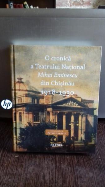 O CRONICA A TEATRULUI NATIONAL MIHAI EMINESCU DIN CHISINAU 1918-1930 - PETRU HADARCA