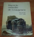 Bisericile osandite de Ceausescu / Bucuresti 1977-1989