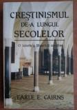 Crestinismul de-a lungul secolelor: o istorie a Bisericii.../ Earle E. Cairns