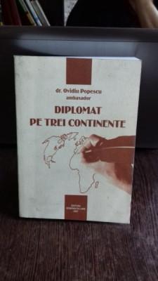 DIPLOMAT PE TREI CONTINENTE - OVIDIU POPESCU foto