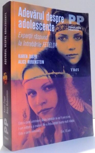 ADEVARUL DESPRE ADOLESCENTE . EXPERTII RASPUND LA INTREBARILE FETELOR DE KAREN ZAGER , ALICE RUBENSTEIN , 2011 foto mare