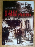 Vasile Virgil Coman - Hitler si petrolul prahovean