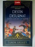 Tamim Ansary - Destin deturnat O istorie a lumii prin ochii islamului