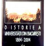 Istorie a Universitatii din Bucuresti 1864-2004 - Bozgan & Draghicescu autograf