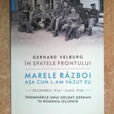 Gerhard Velburg - In spatele frontului Marele razboi asa cum l-am vazut eu