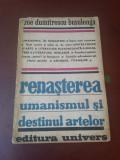 Zoe Dumitrescu-Busulenga -  Renasterea, Umanismul si Destinul Artelor
