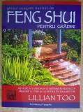 Lillian Too - Ghid complet si ilustrat de Feng Shui pentru gradini