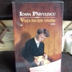 Viata incepe vineri , Ioana Parvulescu , 2009