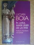 Lucian Boia - In jurul Marii Uniri de la 1918