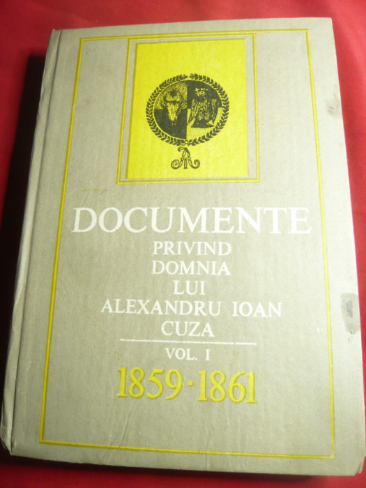 Documente privind Domnia lui Al.I.Cuza vol.1- 1959-1861 -DanBerindei ,E.Oprescu