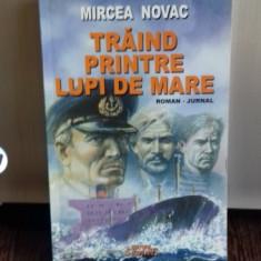 TRAIND PRINTRE LUPI DE MARE - MIRCEA NOVAC