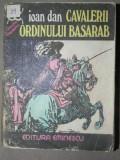 CAVALERII ORDINULUI BASARAB - IOAN DAN , BUCURESTI 1977