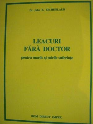 LEACURI FARA DOCTOR PENTRU MARILE SI MICILE SUFERINTE de JOHN E. EICHENLAUB foto