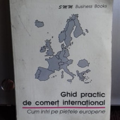GHID PRACTIC DE COMERT INTERNATIONAL - CUM INTRI PE PIETELE EUROPENE