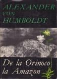 Alexander von Humboldt - De la Orinoco la Amazon