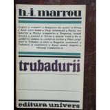TRUBADURII - H.I. MARROU