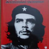Che Guevara. Un revolutionar controversat