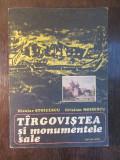 NICOLAE STOICESCU* CRISTIAN MOISESCU - TARGOVISTEA SI MONUMENTELE SALE
