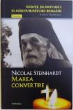 NICOLAE STEINHARDT - MAREA CONVERTIRE - DOCU -DRAME SI MITURI ISTORICE EVOCATE de SILVAN THEODORESCU , 2018