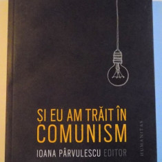 SI EU AM TRAIT IN COMUNISM de IOANA PARVULESCU, 2015
