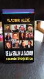 DE LA STALIN LA SADDAM. SECRETE BIOGRAFICE - VLADIMIR ALEXE