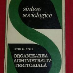 Organizarea administrativ-teritoriala  : comentarii sociologice / Henri H. Stahl