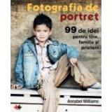 Fotografia de portret. 99 de idei pentru tine, familie si prieteni, litera
