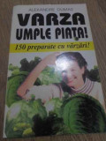 Varza Umple Piata! 150 Preparate Cu Varzari! - Alexandre Dumas ,417198