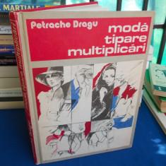 PETRACHE DRAGU - MODA , TIPARE , MULTIPLICARI - 1986
