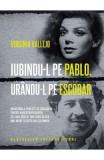 Iubindu-l pe Pablo, urandu-l pe Escobar - Virginia Vallejo