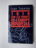 1919 sur les fronts de l'Europe Nouvelle - Ioan Tepelea ( cu autograf)
