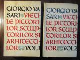 VIETILE PICTORILOR, SCULPTORILOR SI ARHITECTILOR - GIORGIO VASARI, 2 VOL