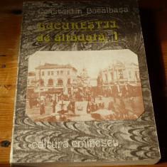 BUCURESTII DE ALTADATA – Constantin Bacalbasa(VOL I)