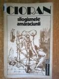 Emil Cioran – Silogismele amaraciunii