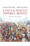 Cum s-a nascut poporul roman - Neagu Djuvara