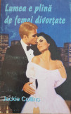 LUMEA E PLINA DE FEMEI DIVORTATE - Jackie Collins