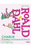 Charlie si marele ascensor de sticla - Roald Dahl, Roald Dahl