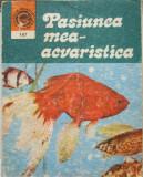 COLECTIA CALEIDOSCOP , PASIUNEA MEA - ACVARISTICA