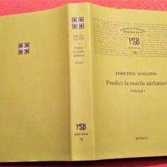 Predici La Marile Sarbatori. Volumul I. PSB Serie Noua nr 13- Fericitul Augustin