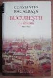 Constantin Bacalbasa - Bucurestii de altadata 1871-1877, Humanitas