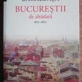 Constantin Bacalbasa - Bucurestii de altadata 1871-1877