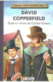 David Copperfield (colectia Clasici Internationali) - Dupa un roman de Charles Dickens, Charles Dickens