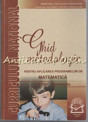 Ghid Metodologic Pentru Aplicarea Programelor De Matematica - Mihaela Singer foto