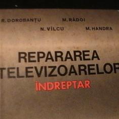 REPARAREA TELEVIZOARELOR-INDREPTAR-R. DOROBANTU-M. RADOI- N. VILCU-M. HANDRA-, Alta editura