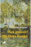 Noi povestiri din Delta Dunarii - Paul Sarbu