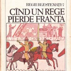 Regii blestemati.vol. VII. Cand un rege pierde franta - Roman istoric