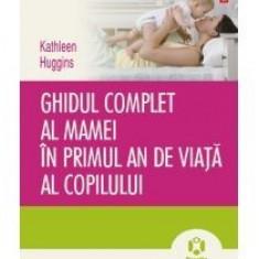 Ghidul complet al mamei in primul an de viata al copilului - Carte Ghidul mamei